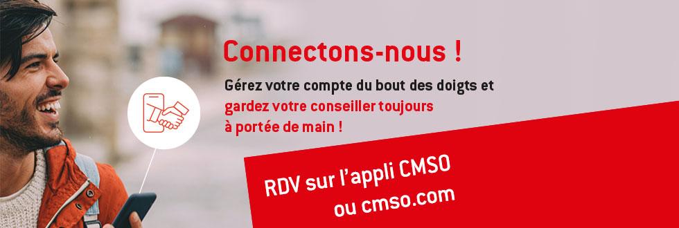 Connectons-nous ! Gardez le contact avec votre conseiller sur cmb.fr ou sur l'appli CMSO !